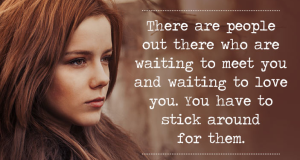 There are people out there who are waiting to meet you and waiting to love you. You just need to stick around for them. (Photo via www.thebridalbox.com)